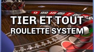 Tier et Tout Roulette System – The Complete Guide